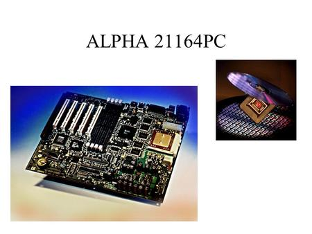 ALPHA 21164PC. Alpha 21164PC High-performance alternative to a Windows NT Personal Computer.
