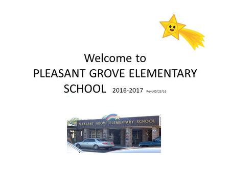 Welcome to PLEASANT GROVE ELEMENTARY SCHOOL 2016-2017 Rev: 05/23/16 2013-2014.