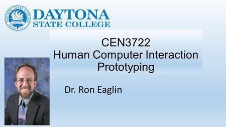 CEN3722 Human Computer Interaction Prototyping Dr. Ron Eaglin.