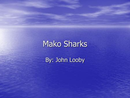 Mako Sharks By: John Looby Mako shark description Mako sharks are mackerel sharks that are very fast swimmers. They can swim up to 60 miles per hour.