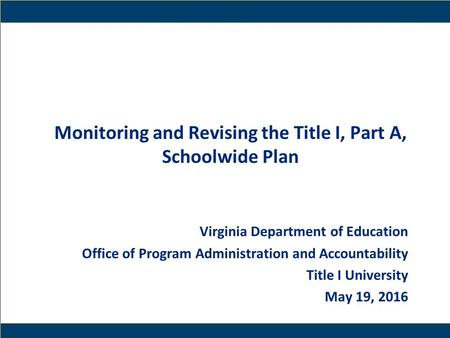 1 Monitoring and Revising the Title I, Part A, Schoolwide Plan Virginia Department of Education Office of Program Administration and Accountability Title.