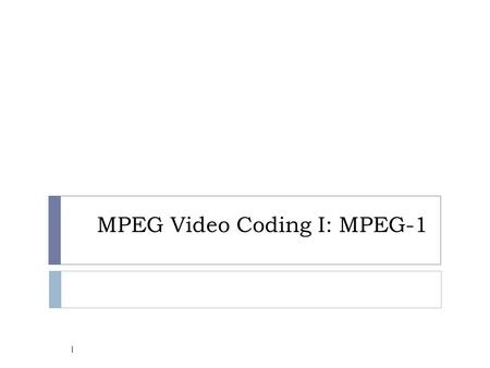 MPEG Video Coding I: MPEG-1 1. Overview  MPEG: Moving Pictures Experts Group, established in 1988 for the development of digital video.  It is appropriately.