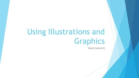 Using Illustrations and Graphics Word Lesson 8. Essential Question  How do you insert and format images, shapes, SmartArt and use Word tools and options.