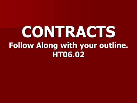 CONTRACTS Follow Along with your outline. HT06.02.