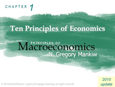 © 2010 South-Western, a part of Cengage Learning, all rights reserved C H A P T E R 2010 update Ten Principles of Economics M acroeconomics P R I N C I.