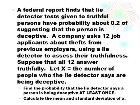 A federal report finds that lie detector tests given to truthful persons have probability about 0.2 of suggesting that the person is deceptive. A company.