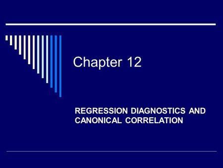 Chapter 12 REGRESSION DIAGNOSTICS AND CANONICAL CORRELATION.