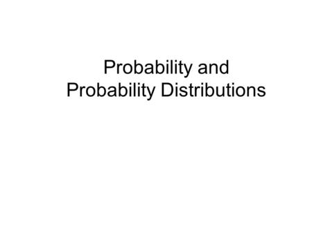 Probability and Probability Distributions. Probability Concepts Probability: –We now assume the population parameters are known and calculate the chances.