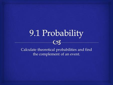 Calculate theoretical probabilities and find the complement of an event.