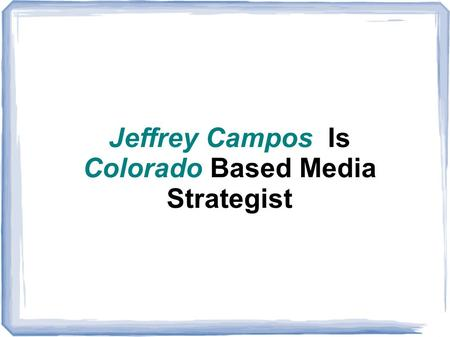 Jeffrey Campos Is Colorado Based Media Strategist.