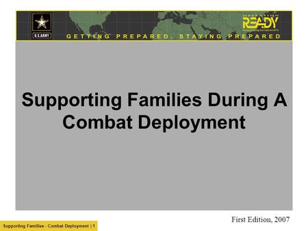 Supporting Families - Combat Deployment | 1 Supporting Families During A Combat Deployment First Edition, 2007.