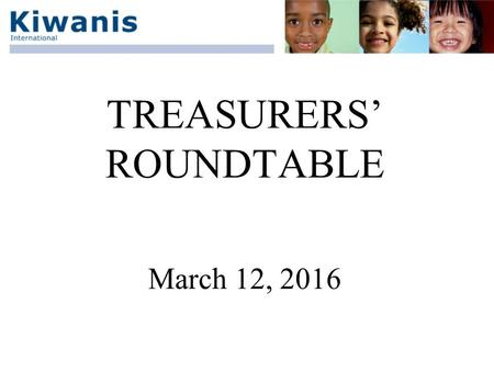 TREASURERS' ROUNDTABLE March 12, 2016. Treasurers' Roundtable  Software  Separate administrative and charity accounts  Budgeting  Financial reports.
