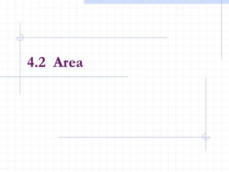 4.2 Area. After this lesson, you should be able to: Use sigma notation to write and evaluate a sum. Understand the concept of area. Approximate the area.