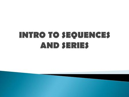  A sequence is a function whose domain is a set of consecutive integers. If a domain is not specified, it is understood that the domain starts with 1.