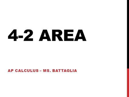 4-2 AREA AP CALCULUS – MS. BATTAGLIA. SIGMA NOTATION The sum of n terms a 1, a 2, a 3,…, a n is written as where i is the index of summation, a i is the.