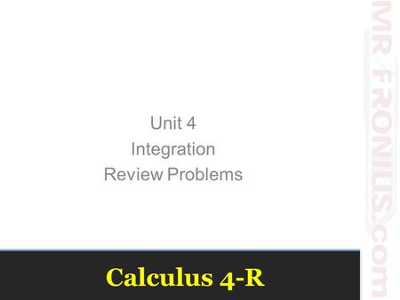 Calculus 4-R Unit 4 Integration Review Problems. Evaluate 6 1.