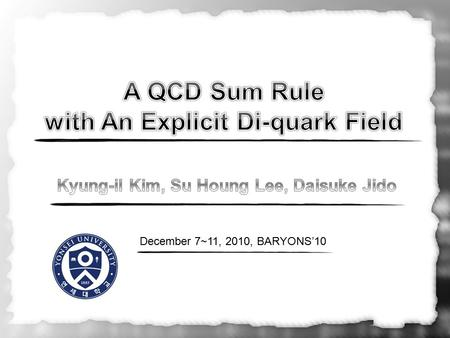 December 7~11, 2010, BARYONS'10. Contents Motivation –Di-quark Structures in Hadrons Introduction to QCD Sum Rule(QCDSR) QCDSR with Di-quark Eff. Lagrangian.