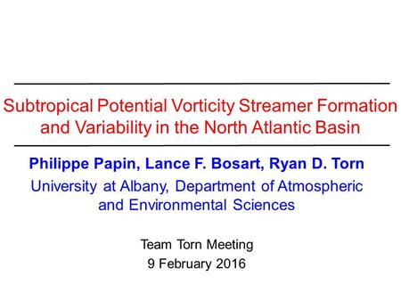 Subtropical Potential Vorticity Streamer Formation and Variability in the North Atlantic Basin Philippe Papin, Lance F. Bosart, Ryan D. Torn University.