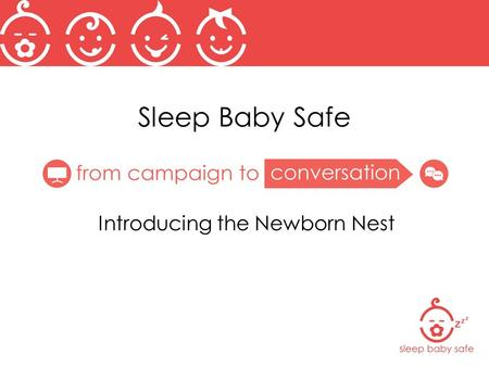 "Sleep Baby Safe Introducing the Newborn Nest. Objectives Upon completion of training, you will confidently: Understand the ""why"" behind alternative sleep."