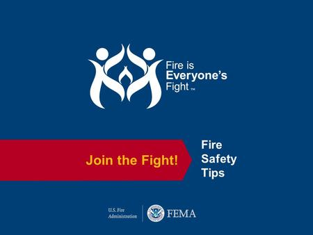 Join the Fight! Fire Safety Tips. Overview for Presenters: Fire is Everyone's Fight ™ Community PowerPoint Presentation This PowerPoint includes slides.