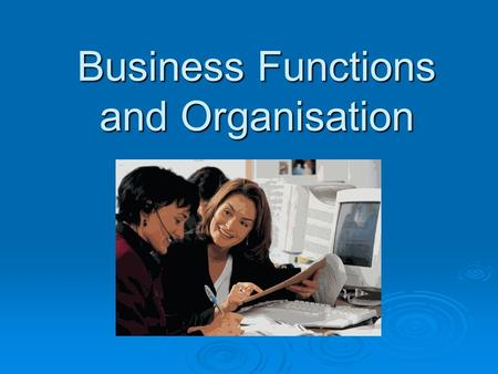 Business Functions and Organisation. Business Functions  Human Resources  Sales and Marketing  Research and Development  Production/Operations  Customer.