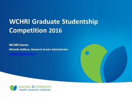 WCHRI Graduate Studentship Competition 2016 WCHRI Grants Michelle Bailleux, Research Grants Administrator