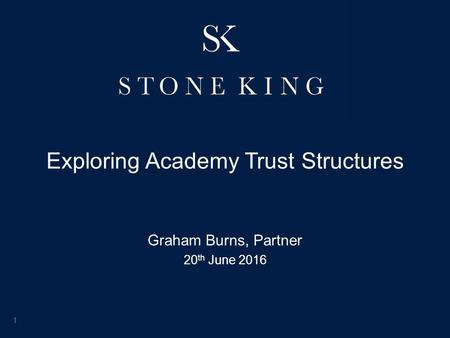 Exploring Academy Trust Structures Graham Burns, Partner 20 th June 2016 1.