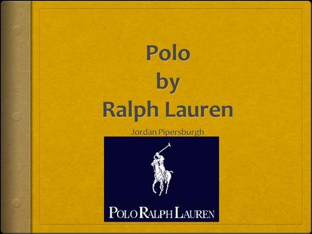 "Our Mission:  ""The mission of Ralph Lauren is to provide quality products, bringing different worlds together and inviting people into they're dream."