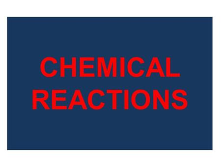CHEMICAL REACTIONS. Recognizing a chemical reaction: When a chemical reaction occurs, we frequently observe at least one of the following: 1.Change in.