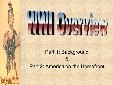 Part 1: Background & Part 2: America on the Homefront.