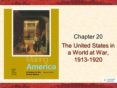 The United States in a World at War, 1913-1920 Chapter 20.