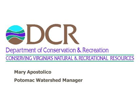 Mary Apostolico Potomac Watershed Manager. Current Authorities for TMDL Process Federal Clean Water Act, § 303(d) - TMDL List & TMDL Development §303(e)