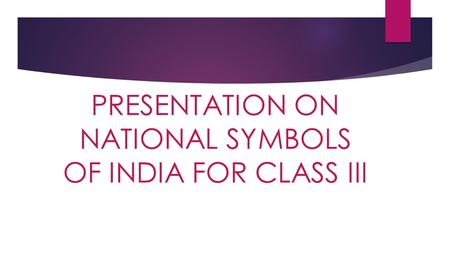 PRESENTATION ON NATIONAL SYMBOLS OF INDIA FOR CLASS III