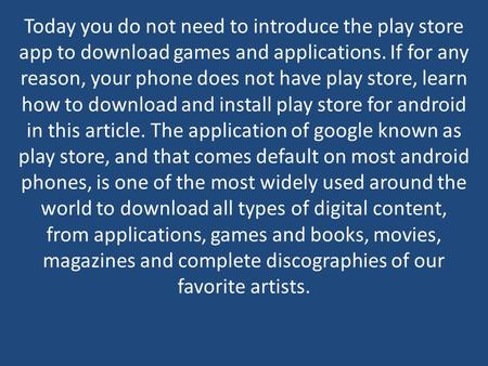 Today you do not need to introduce the play store app to download games and applications. If for any reason, your phone does not have play store, learn.