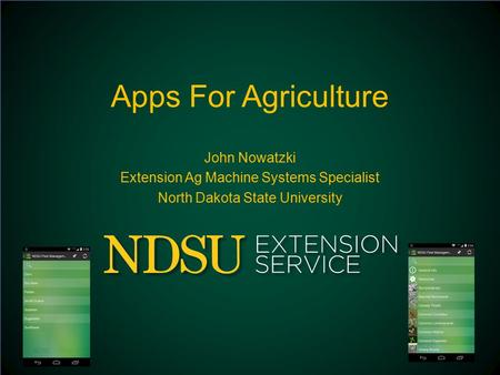 Apps For Agriculture John Nowatzki Extension Ag Machine Systems Specialist North Dakota State University.
