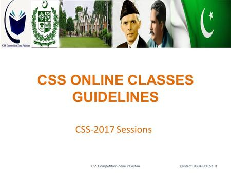 CSS ONLINE CLASSES GUIDELINES CSS-2017 Sessions Contact: 0304-9802-101CSS Competition Zone Pakistan.