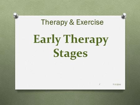 Early Therapy Stages Therapy & Exercise 7/11/2016 1.