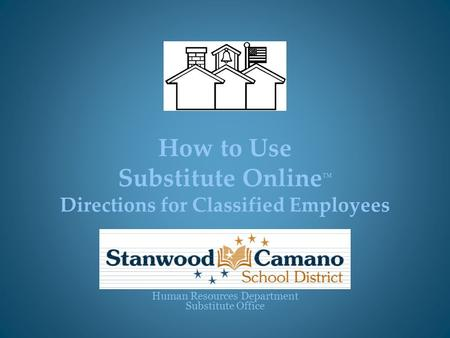 How to Use Substitute Online TM Directions for Classified Employees Human Resources Department Substitute Office.