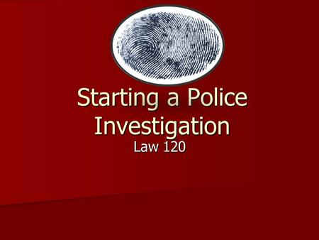 Starting a Police Investigation Law 120. Arriving at a Crime Scene The location or site where an offence takes place is referred to as the crime scene.