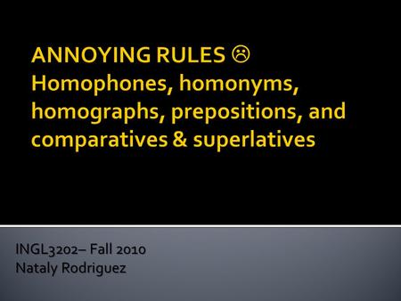 INGL3202– Fall 2010 Nataly Rodriguez.  When we confuse words, it is usually because they are homonyms, homophones, or homographs, which is a fancy way.