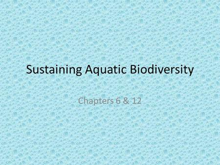 Sustaining Aquatic Biodiversity Chapters 6 & 12. Key Concepts Important aquatic resources: economic and ecological importance Effects of human activities.