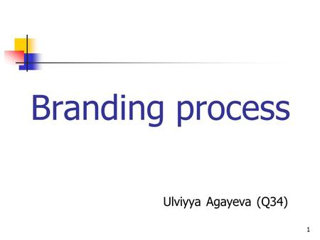 1 Branding process Ulviyya Agayeva (Q34). 2 What is a Brand? A brand is a name, term, sign, symbol, or design which is intended to identify the goods.