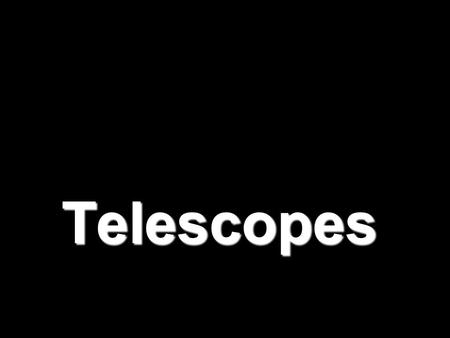 Telescopes Types of Telescopes There are telescopes in all emag. wavelengths. Optical telescopes use visible light. Examples: Refracting Telescope, Reflecting.