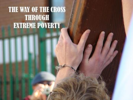 THE WAY OF THE CROSS THROUGH EXTREME POVERTY. CONDEMNED Station 1.