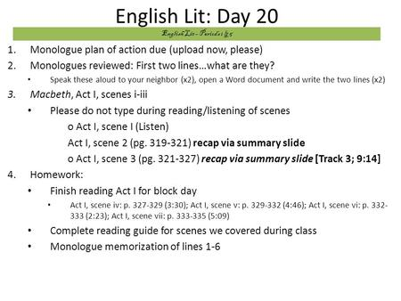 English Lit: Day 20 1.Monologue plan of action due (upload now, please) 2.Monologues reviewed: First two lines…what are they? Speak these aloud to your.