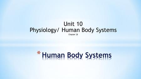 Unit 10 Physiology/ Human Body Systems Chapter 28.