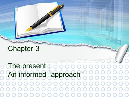 "Chapter 3 The present : An informed ""approach""."
