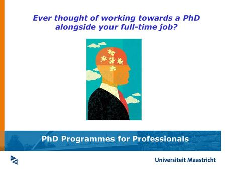 PhD Programmes for Professionals Ever thought of working towards a PhD alongside your full-time job?