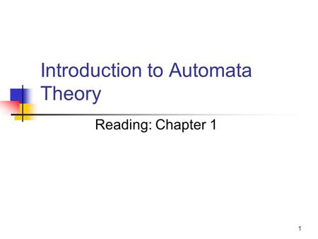 1 Introduction to Automata Theory Reading: Chapter 1.