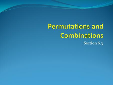 Section 6.3. Section Summary Permutations Combinations.
